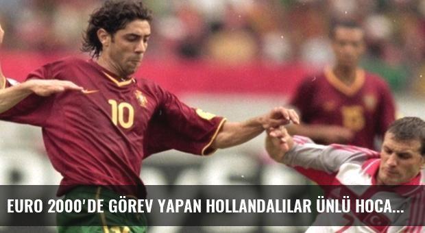 EURO 2000'de Görev Yapan Hollandalılar Ünlü Hocalar Oldu, Türkler İse Kayıp