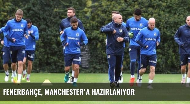 Fenerbahçe, Manchester'a hazırlanıyor