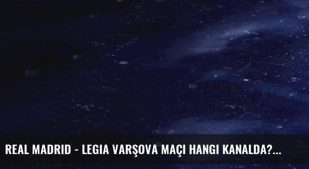 Real Madrid - Legia Varşova maçı hangi kanalda?
