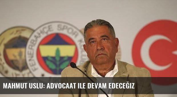 Mahmut Uslu: Advocaat ile devam edeceğiz