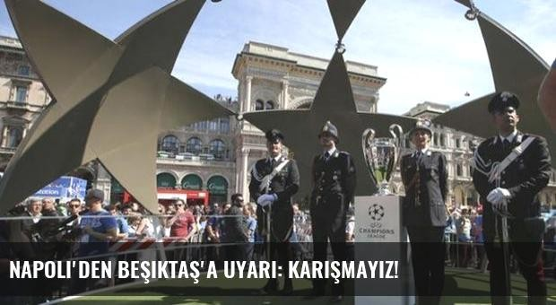 Napoli'den Beşiktaş'a uyarı: Karışmayız!