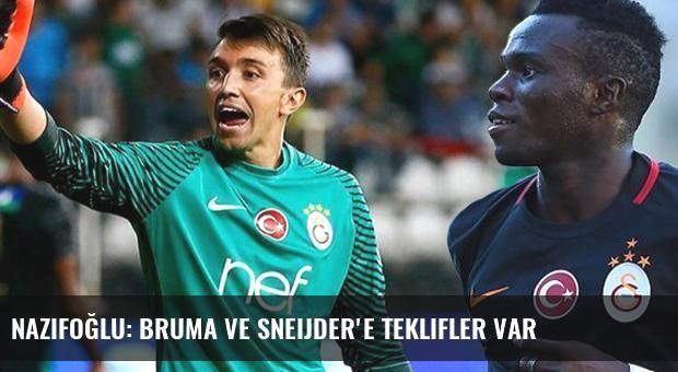 Nazifoğlu: Bruma ve Sneijder'e Teklifler Var