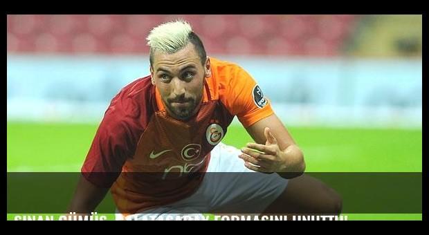 Sinan Gümüş, Galatasaray formasını unuttu!