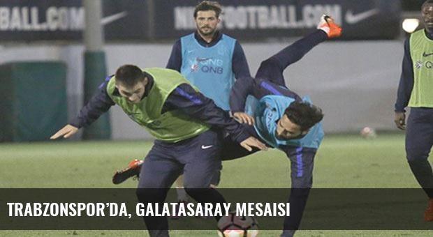 Trabzonspor'da, Galatasaray mesaisi