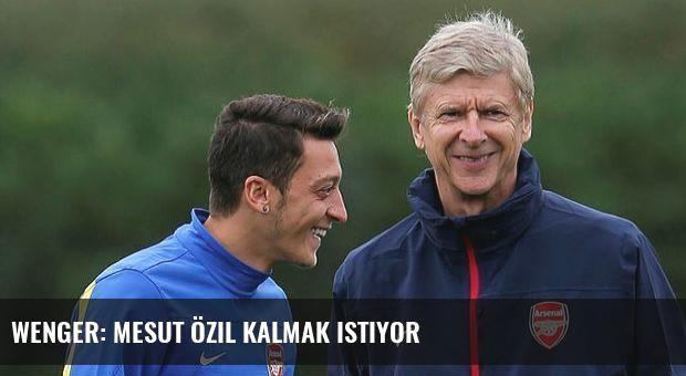 Wenger: Mesut Özil kalmak istiyor