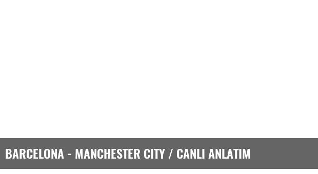Barcelona - Manchester City / CANLI ANLATIM