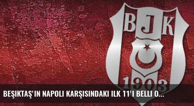 Beşiktaş'ın Napoli karşısındaki ilk 11'i belli oldu