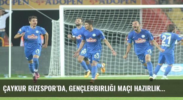 Çaykur Rizespor'da, Gençlerbirliği maçı hazırlıklarını sürdürdü