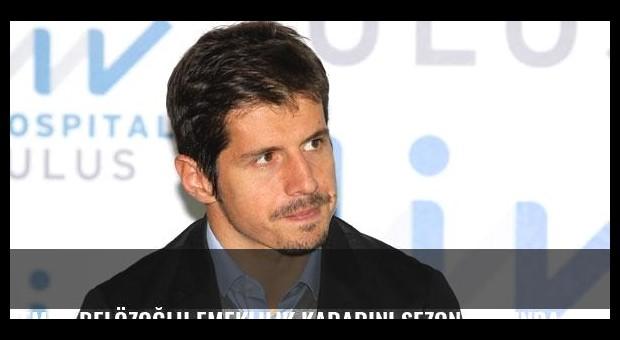 Emre Belözoğlu emeklilik kararını sezon sonunda vereceğini söyledi