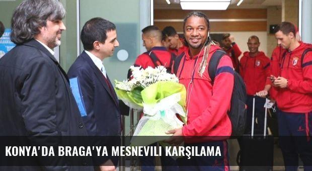 Konya'da Braga'ya mesnevili karşılama