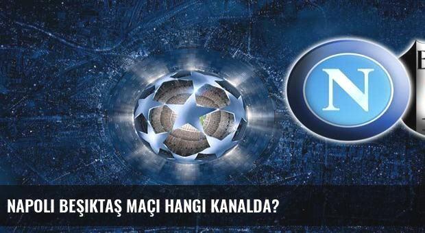 Napoli Beşiktaş maçı hangi kanalda?