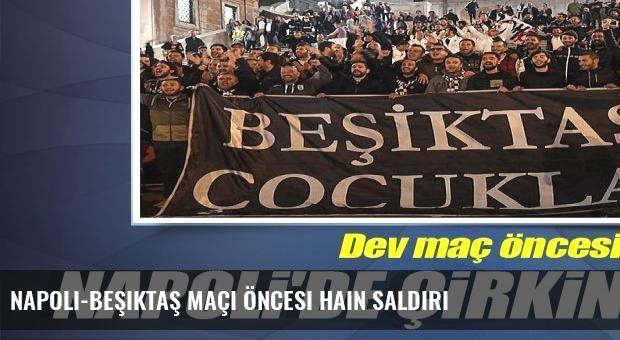 Napoli-Beşiktaş maçı öncesi hain saldırı