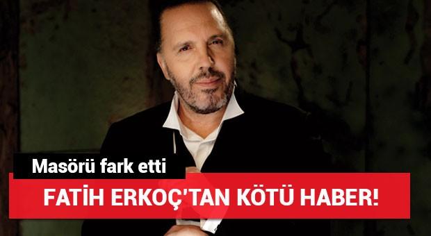 Fatih Erkoç'tan kötü haber!