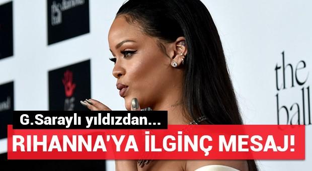 G.Saraylı yıldızdan Rihanna'ya ilginç mesaj!