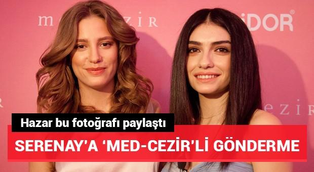 Hazar Ergüçlü'den Serenay Sarıkaya için 'Med-Cezir' paylaşımı