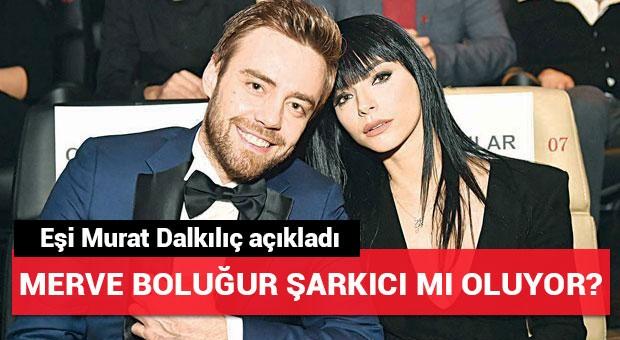 Merve Boluğur şarkıcı mı oluyor? Eşi Murat Dalkılıç açıkladı