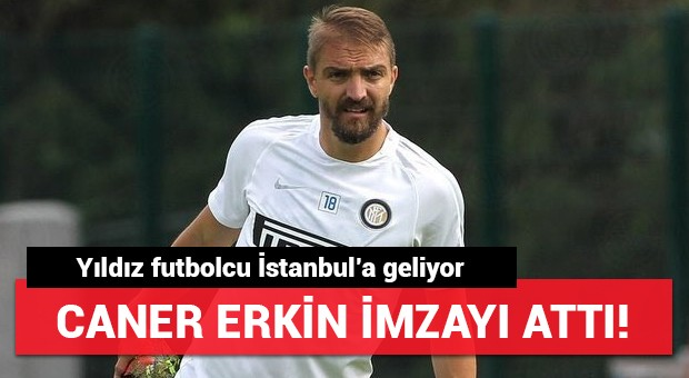 Caner Erkin imzayı attı! İstanbul'a geliyor...