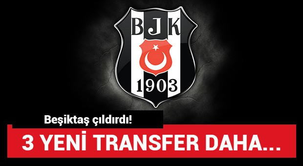 Beşiktaş'tan 3 transfer daha!