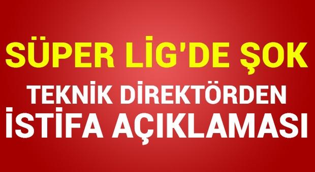 Süper Lig'de şok istifa açıklaması!
