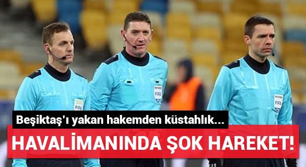 Beşiktaş'ı yakan hakemden havalimanında şok tepki!