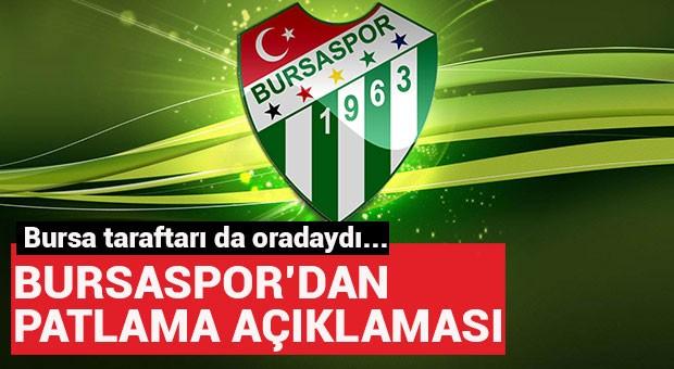 Bursaspor'dan patlama açıklaması!