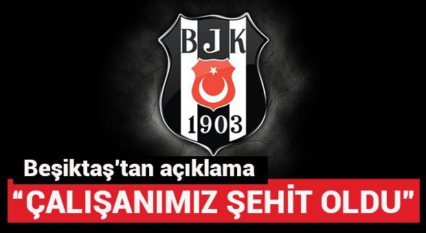 Beşiktaş'tan açıklama: Çalışanımız şehit oldu