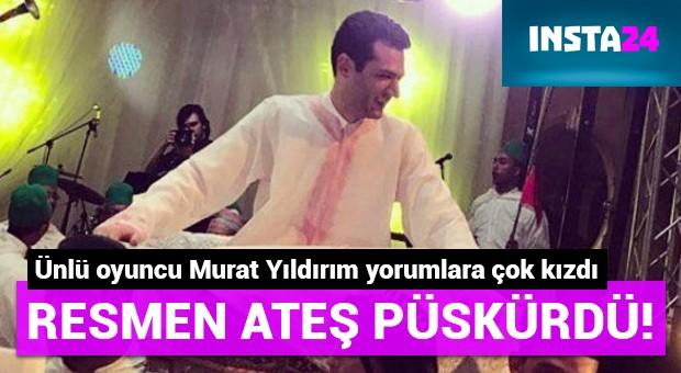 Ünlü oyuncu Murat Yıldırım resmen ateş püskürdü!