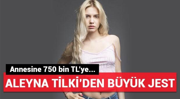 Aleyna Tilki'den ailesine büyük jest
