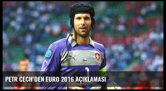 Petr Cech'den EURO 2016 açıklaması