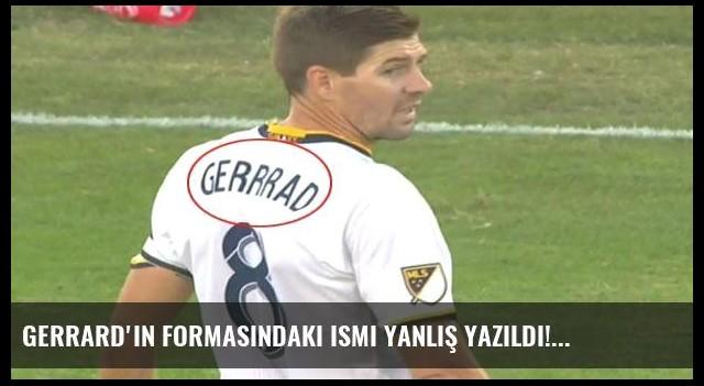 Gerrard'ın formasındaki ismi yanlış yazıldı!
