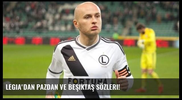 Legia'dan Pazdan ve Beşiktaş sözleri!