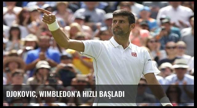 Djokovic, Wimbledon'a hızlı başladı