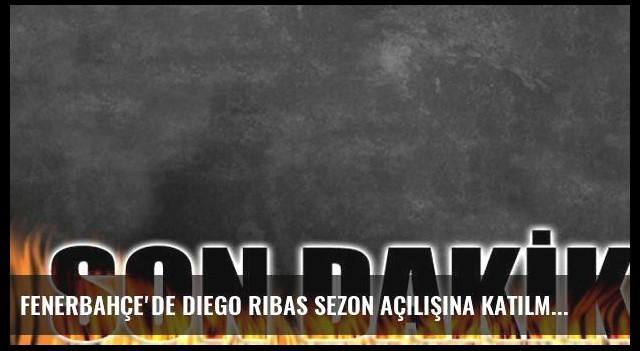 Fenerbahçe'de Diego Ribas sezon açılışına katılmadı!