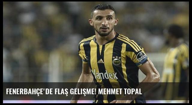 Fenerbahçe'de flaş gelişme! Mehmet Topal