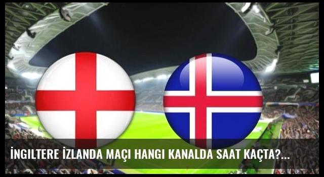 İngiltere İzlanda maçı hangi kanalda saat kaçta?