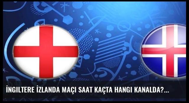 İngiltere İzlanda maçı saat kaçta hangi kanalda?