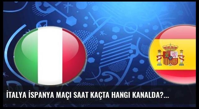 İtalya İspanya maçı saat kaçta hangi kanalda?