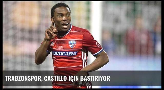 Trabzonspor, Castillo için bastırıyor
