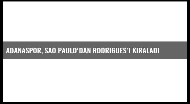 Adanaspor, Sao Paulo'dan Rodrigues'i kiraladı
