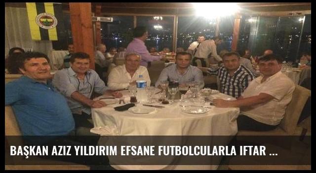 Başkan Aziz Yıldırım efsane futbolcularla iftar açtı