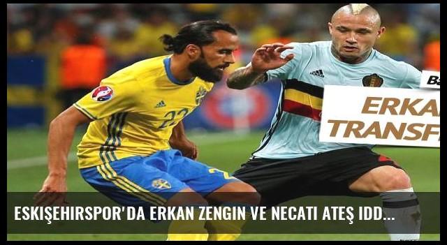Eskişehirspor'da Erkan Zengin ve Necati Ateş iddiası