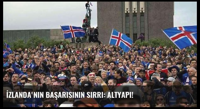 İzlanda'nın başarısının sırrı: Altyapı!