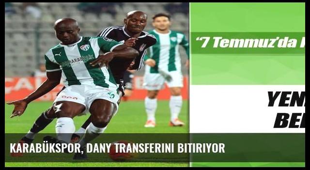 Karabükspor, Dany transferini bitiriyor