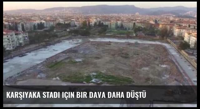 Karşıyaka Stadı için bir dava daha düştü