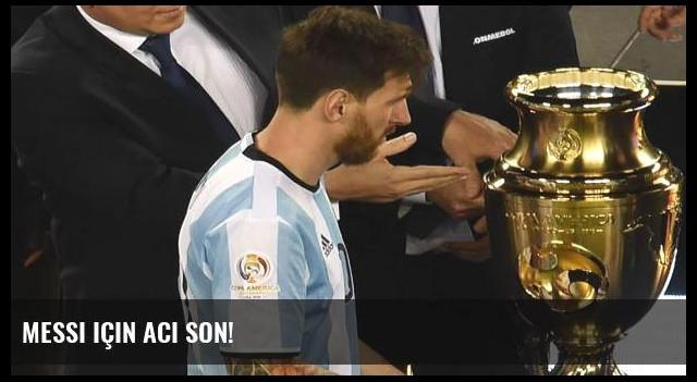 Messi için acı son!