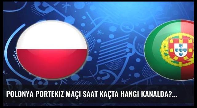 Polonya Portekiz maçı saat kaçta hangi kanalda?