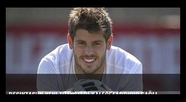 Beşiktaş'ın yeni transferi kaleci Fabricio sağlık kontrolünden sağlam çıktı
