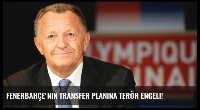 Fenerbahçe'nin transfer planına terör engeli!