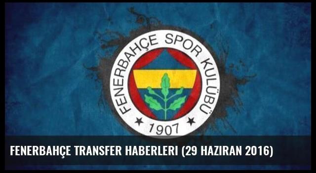 Fenerbahçe transfer haberleri (29 Haziran 2016)