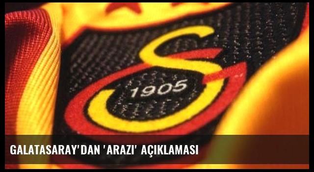Galatasaray'dan 'arazi' açıklaması